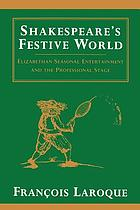 Shakespeare's festive world : Elizabethan seasonal entertainment and the professional stage