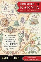 Companion to Narnia : a complete guide to the magical world of C.S. Lewis's The chronicles of Narnia