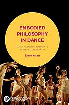 Embodied philosophy in dance : Gaga and Ohad Naharin's movement research
