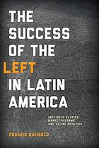 The success of the left in Latin America : untainted parties, market reforms, and voting behavior