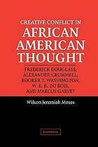 Creative conflict in African American thought : Frederick Douglass, Alexander Crummell, Booker T. Washington, W.E.B. Du Bois, and Marcus Garvey