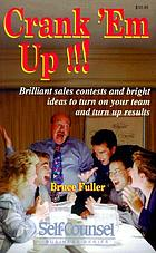 Crank 'em up! : brilliant sales contests and bright ideas to turn on your team and turn up results