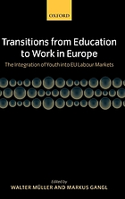 Transitions from education to work in Europe : the integration of youth into EU labour markets