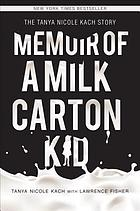 Memoir of a milk carton kid : the Tanya Nicole Kach story
