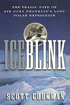 Ice blink : the tragic fate of Sir John Franklin's lost polar expedition