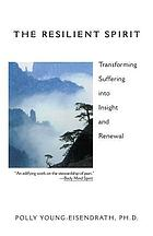 The resilient spirit : transforming suffering into insight and renewal