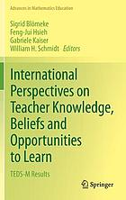 International perspectives on teacher knowledge, beliefs and opportunities to learn : TEDS-M results