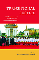 Transitional justice : global mechanisms and local realities after genocide and mass violence