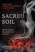 Sacred soil : biochar and the regeneration of the earth