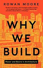 Why we build : power and desire in architecture