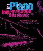 The piano improvisation handbook : a practical guide to musical invention