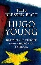 This blessed plot : Britain and Europe from Churchill to Blair