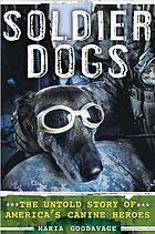Soldier dogs : the untold story of America's canine heroes
