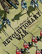 True stories of the Revolutionary War