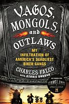 Vagos, Mongols, and Outlaws : my infiltration of America's deadliest biker gangs