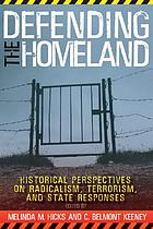 Defending the homeland : historical perspectives on radicalism, terrorism, and state responses