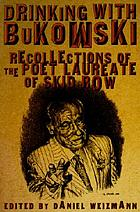 Drinking with Bukowski : recollections of the poet laureate of Skid Row