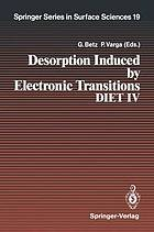 Desorption induced by electronic transitions : DIET IV : proceedings of the fourth international workshop, Gloggnitz, Austria, October 2-4, 1989