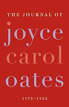 The journal of Joyce Carol Oates : 1973-1982