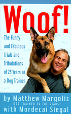 Woof! : the funny and fabulous trials and tribulations of 25 years as a dog trainer