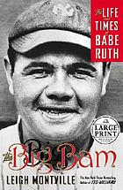 The big bam : the life and times of Babe Ruth