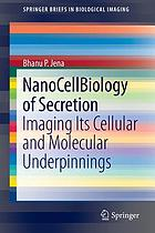 NanoCellBiology of Secretion : Imaging Its Cellular and Molecular Underpinnings