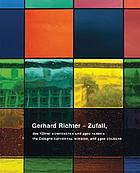Gerhard Richter, Zufall : das Kölner Domfenster und 4900 Farben = The Cologne cathedral window, and 4900 colours