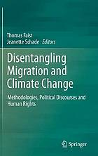 Disentangling migration and climate change : methodologies, political discourses and human rights