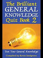 The brilliant general knowledge quiz book : test your general knowledge