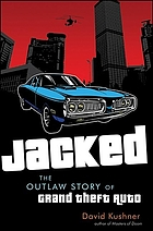 Jacked : the outlaw story of Grand theft auto