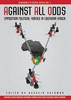 Against all odds : opposition political parties in Southern Africa, Botswana, Lesotho, Mauritius, Mozambique, South Africa, Swaziland, Zambia, Zimbabwe