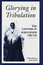 Glorying in tribulation : the lifework of Sojourner Truth