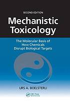 Mechanistic toxicology : the molecular basis of how chemicals disrupt biological targets