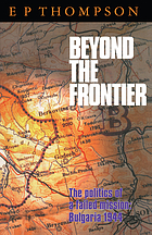 Beyond the frontier : the politics of a failed mission, Bulgaria 1944