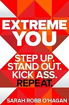 Extreme you : step up. stand out. kick ass. repeat