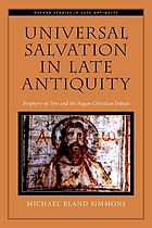 Universal salvation in late antiquity : Porphyry of Tyre and the pagan-Christian debate