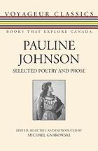 Pauline Johnson : selected poetry and prose