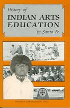 History of Indian arts education in Santa Fe : the Institute of American Indian Arts with historical background, 1890 to 1962