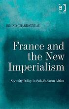 France and the new imperialism : security policy in Sub-Saharan Africa