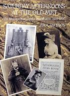 Saturday afternoons at the old Met : the Metropolitan Opera broadcasts, 1931-1950