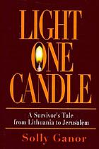 Light one candle : a survivor's tale from Lithuania to Jerusalem