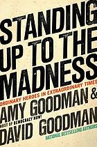 Standing up to the madness : ordinary heroes in extraordinary times