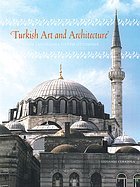 Turkish art and architecture : from the Seljuks to the Ottomans