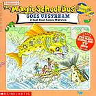 Scholastic's the magic school bus goes upstream : a book about salmon migration