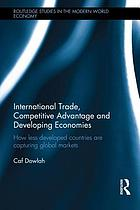 International trade, competitive advantage and developing economies : how less developed countries are capturing global markets