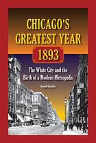Chicago's greatest year, 1893 : the White City and the birth of a modern metropolis
