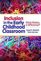 Inclusion in the early childhood classroom : what makes a difference?