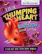 Your thumping heart and battling blood system : find out how your body works!