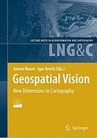 Geospatial vision and new dimensions in cartography : proceedings of the GeoCart 2008 Conference