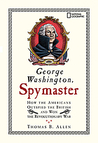 George Washington, spymaster : how America outspied the British and won the Revolutionary War